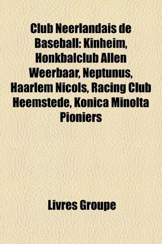 9781159416782: Club Nerlandais de Baseball: Kinheim, Honkbalclub Allen Weerbaar, Neptunus, Haarlem Nicols, Racing Club Heemstede, Konica Minolta Pioniers
