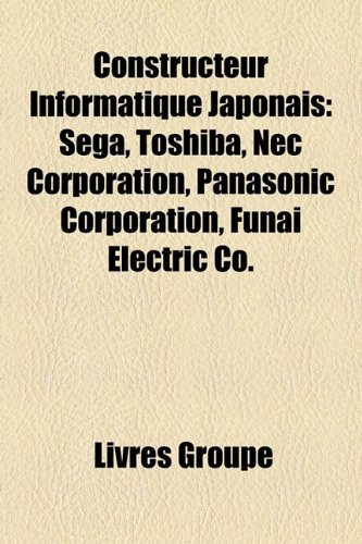 9781159433192: Constructeur Informatique Japonais: Sega, Toshiba, Nec Corporation, Panasonic Corporation, Funai Electric Co. (French Edition)