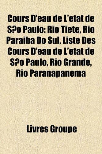 9781159436575: Cours D'Eau de L'Etat de Sao Paulo: Rio Tiete, Rio Paraiba Do Sul, Liste Des Cours D'Eau de L'Etat de Sao Paulo, Rio Grande, Rio Paranapanema