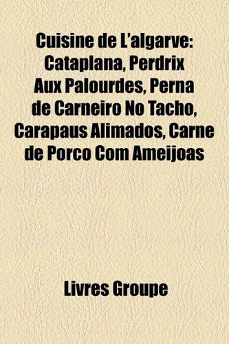 9781159440732: Cuisine de L'Algarve: Cataplana, Perdrix Aux Palourdes, Perna de Carneiro No Tacho, Carapaus Alimados, Carne de Porco Com Amijoas