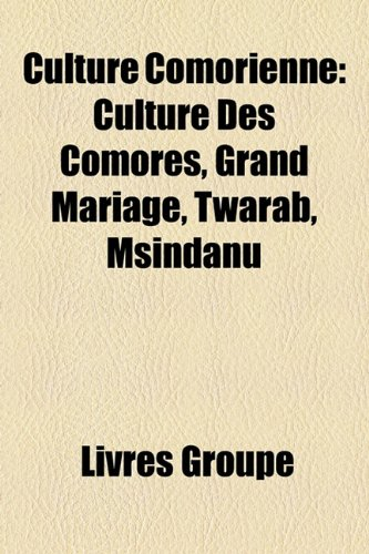9781159441791: Culture Comorienne: Culture Des Comores, Grand Mariage, Twarab, Msindanu (French Edition)
