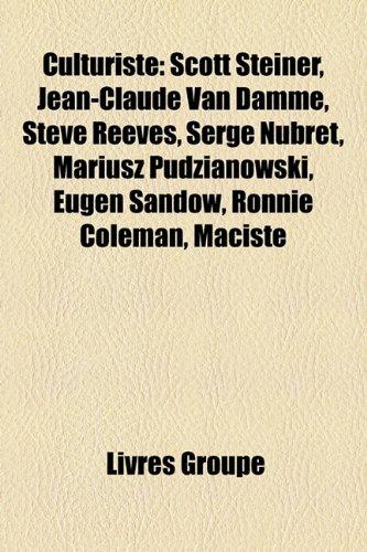9781159443269: Culturiste: Scott Steiner, Jean-Claude Van Damme, Steve Reeves, Serge Nubret, Mariusz Pudzianowski, Eugen Sandow, Ronnie Coleman,