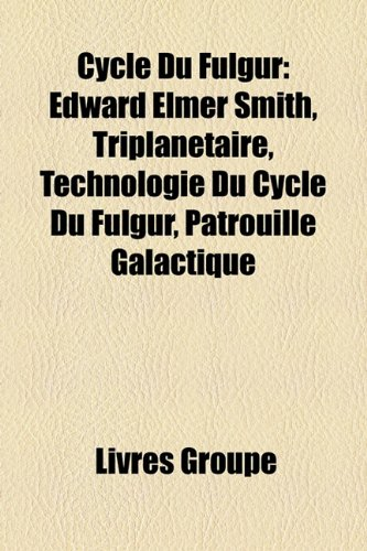 9781159443689: Cycle Du Fulgur: Edward Elmer Smith, Triplantaire, Technologie Du Cycle Du Fulgur, Patrouille Galactique