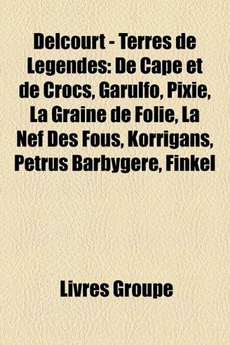 9781159449254: Delcourt - Terres de Legendes: de Cape Et de Crocs, Garulfo, Pixie, La Graine de Folie, La Nef Des Fous, Korrigans, Petrus Barbygere, Finkel