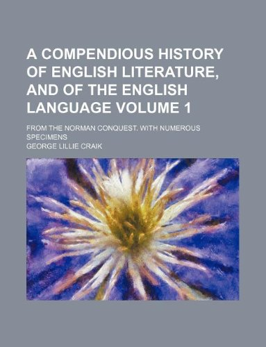 A Compendious History of English Literature, and of the English Language Volume 1 From the Norman ...
