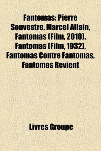 9781159466749: Fantomas: Pierre Souvestre, Marcel Allain, Fantomas (Film, 2010), Fantomas (Film, 1932), Fantomas Contre Fantomas, Fantomas Revi