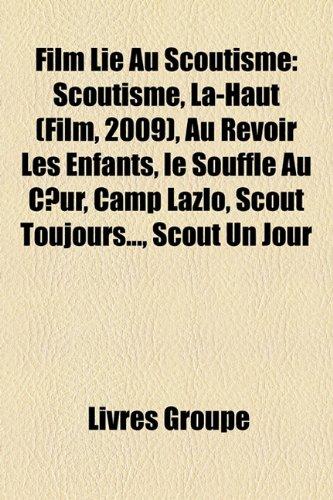 9781159467944: Film Lié Au Scoutisme: Scoutisme, Là-Haut (Film, 2009), Au Revoir Les Enfants, le Souffle Au Ceur, Camp Lazlo, Scout Toujours..., Scout Un Jour (French Edition)