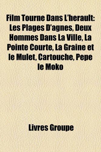 9781159469962: Film Tourné Dans L'hérault: Les Plages D'agnès, Deux Hommes Dans La Ville, La Pointe Courte, La Graine et le Mulet, Cartouche, Pépé le Moko (French Edition)