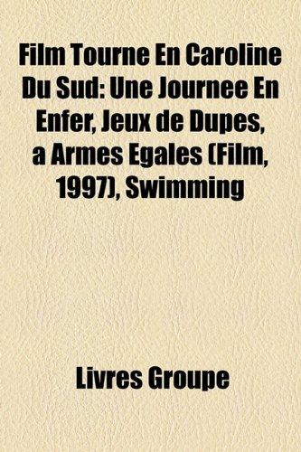 9781159470128: Film Tourné En Caroline Du Sud: Une Journée En Enfer, Jeux de Dupes, à Armes Égales (Film, 1997), Swimming (French Edition)