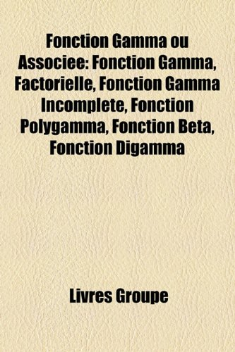 9781159471743: Fonction Gamma Ou Associee: Fonction Gamma, Factorielle, Fonction Gamma Incomplete, Fonction Polygamma, Fonction Beta, Fonction Digamma