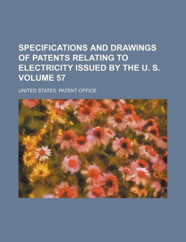 specifications and drawings of patents relating to electricity issued by the u. s. volume 57: ...