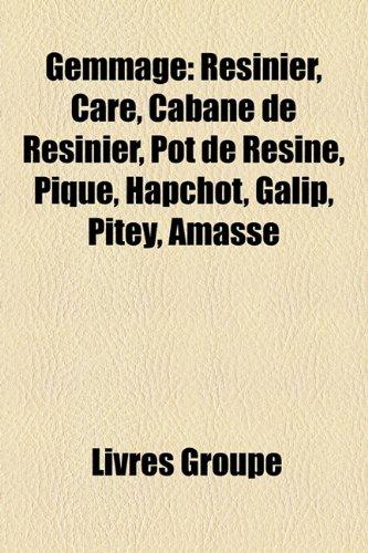 9781159478087: Gemmage: Resinier, Care, Cabane de Resinier, Pot de Resine, Pique, Hapchot, Galip, Pitey, Amasse