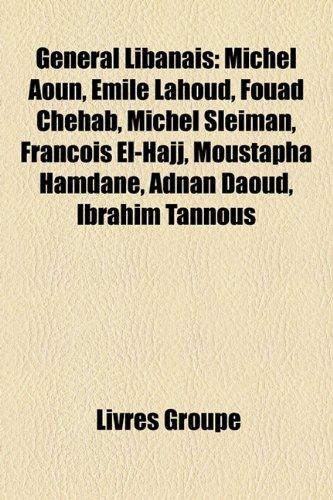 9781159479688: General Libanais: Michel Aoun, Emile Lahoud, Fouad Chehab, Michel Sleiman, Francois El-Hajj, Moustapha Hamdane, Adnan Daoud, Ibrahim Tan