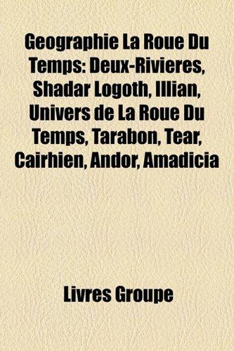 9781159482992: Geographie La Roue Du Temps: Deux-Rivieres, Shadar Logoth, Illian, Univers de La Roue Du Temps, Tarabon, Tear, Cairhien, Andor, Amadicia