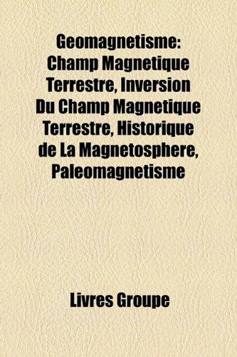 9781159483470: Geomagnetisme: Champ Magnetique Terrestre, Inversion Du Champ Magnetique Terrestre, Historique de La Magnetosphere, Paleomagnetisme