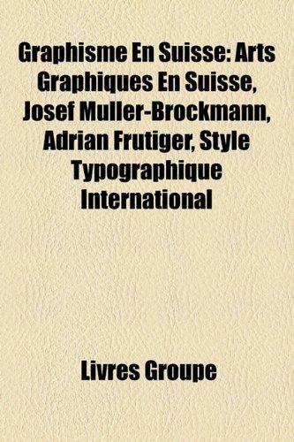 9781159486020: Graphisme En Suisse: Arts Graphiques En Suisse, Josef Müller-Brockmann, Adrian Frutiger, Style Typographique International (French Edition)
