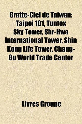 9781159486365: Gratte-Ciel de Taïwan: Taipei 101, Tuntex Sky Tower, Shr-Hwa International Tower, Shin Kong Life Tower, Chang-Gu World Trade Center (French Edition)
