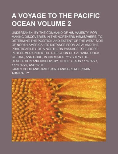 A Voyage to the Pacific Ocean Volume 2 Undertaken, by the Command of His Majesty, for Making ...
