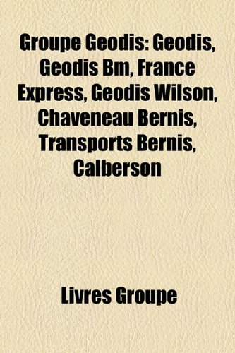 9781159489557: Groupe Géodis: Geodis, Geodis Bm, France Express, Geodis Wilson, Chaveneau Bernis, Transports Bernis, Calberson (French Edition)