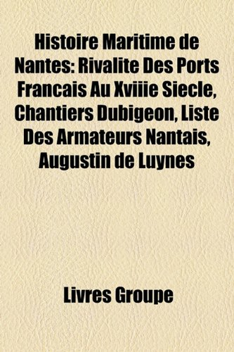 9781159496555: Histoire Maritime de Nantes: Rivalit Des Ports Franais Au Xviiie Sicle, Chantiers Dubigeon, Liste Des Armateurs Nantais, Augustin de Luynes