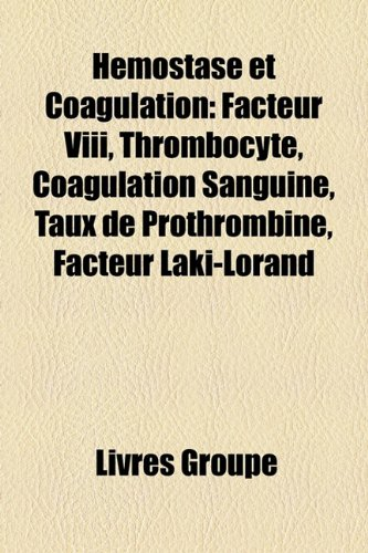 9781159497989: Hemostase Et Coagulation: Facteur VIII, Thrombocyte, Coagulation Sanguine, Taux de Prothrombine, Facteur Laki-Lorand