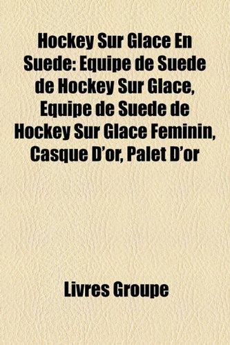 9781159498245: Hockey Sur Glace En Suède: Équipe de Suède de Hockey Sur Glace, Équipe de Suède de Hockey Sur Glace Féminin, Casque D'or, Palet D'or (French Edition)
