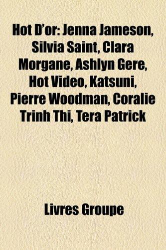 9781159499105: Hot D'or: Jenna Jameson, Silvia Saint, Clara Morgane, Ashlyn Gere, Hot Vidéo, Katsuni, Pierre Woodman, Coralie Trinh Thi, Tera Patrick