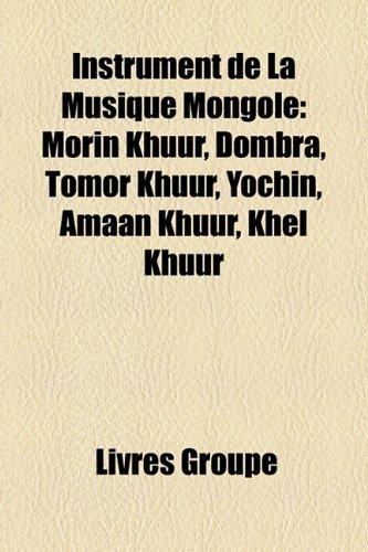 9781159502942: Instrument de La Musique Mongole: Morin Khuur, Dombra, Tmr Khuur, Yochin, Amaan Khuur, Khel Khuur
