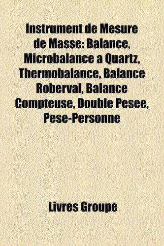 9781159503154: Instrument de Mesure de Masse: Balance, Microbalance Quartz, Thermobalance, Balance Roberval, Balance Compteuse, Double Pese, PSE-Personne