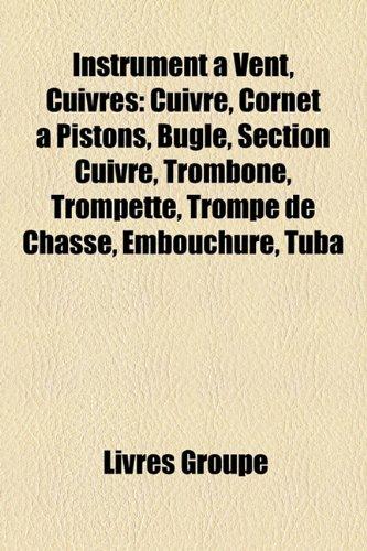 9781159503369: Instrument a Vent, Cuivres: Cuivre, Cornet a Pistons, Bugle, Section Cuivre, Trombone, Trompette, Trompe de Chasse, Embouchure, Tuba