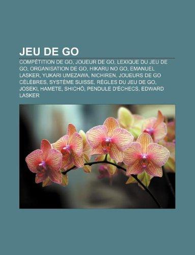 9781159505141: Jeu de Go: Competition de Go, Joueur de Go, Lexique Du Jeu de Go, Organisation de Go, Hikaru No Go, Emanuel Lasker, Yukari Umezaw