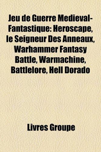 9781159505165: Jeu de Guerre Médiéval-Fantastique: Heroscape, le Seigneur Des Anneaux, Warhammer Fantasy Battle, Warmachine, Battlelore, Hell Dorado (French Edition)