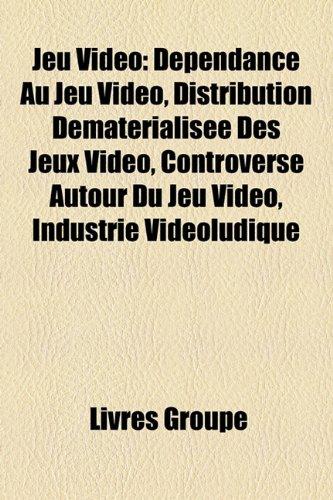 9781159505653: Jeu Video: Dependance Au Jeu Video, Distribution Dematerialisee Des Jeux Video, Controverse Autour Du Jeu Video, Industrie Videol