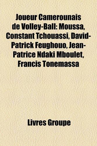 9781159506544: Joueur Camerounais de Volley-Ball: Moussa, Constant Tchouassi, David-Patrick Feughouo, Jean-Patrice Ndaki Mboulet, Francis Tonemassa (French Edition)