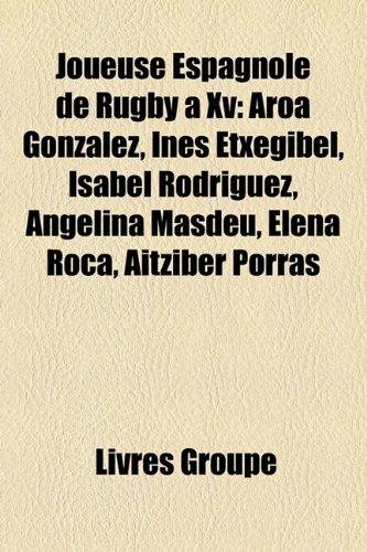 9781159510497: Joueuse Espagnole de Rugby XV: Aroa Gonzlez, Ins Etxegibel, Isabel Rodrguez, Angelina Masdeu, Elena Roca, Aitziber Porras
