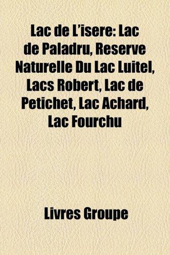 9781159514136: Lac de L'Isere: Lac de Paladru, Reserve Naturelle Du Lac Luitel, Lacs Robert, Lac de Petichet, Lac Achard, Lac Fourchu