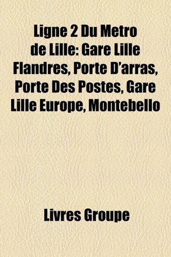 9781159523879: Ligne 2 Du Metro de Lille: Gare Lille Flandres, Porte D'Arras, Porte Des Postes, Gare Lille Europe, Montebello