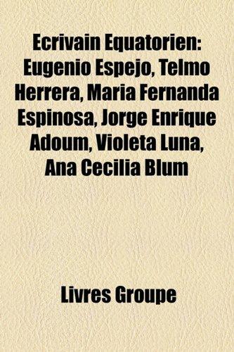 9781159527761: Ecrivain Equatorien: Eugenio Espejo, Telmo Herrera, Maria Fernanda Espinosa, Jorge Enrique Adoum, Violeta Luna, Ana Cecilia Blum