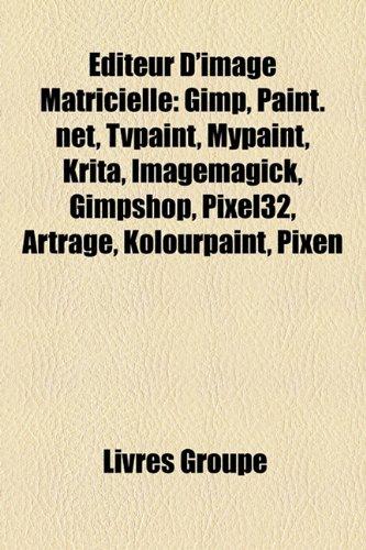 9781159528966: Editeur D'Image Matricielle: Gimp, Paint.Net, Tvpaint, Mypaint, Krita, Imagemagick, Gimpshop, Pixel32, Artrage, Kolourpaint, Pixen