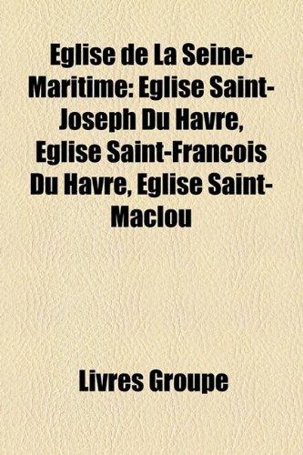 9781159530327: Eglise de La Seine-Maritime: Eglise Saint-Joseph Du Havre, Eglise Saint-Franois Du Havre, Eglise Saint-Maclou