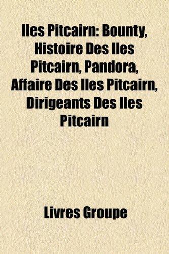 9781159532475: Îles Pitcairn: Bounty, Histoire Des Îles Pitcairn, Pandora, Affaire Des Îles Pitcairn, Dirigeants Des Îles Pitcairn (French Edition)