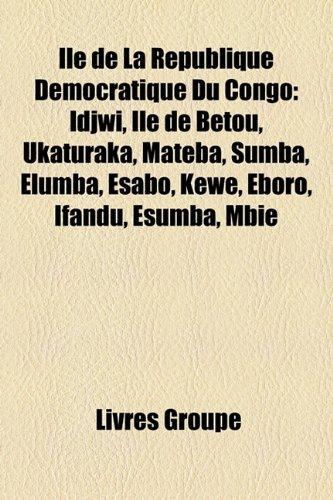 9781159533878: Île de La République Démocratique Du Congo: Idjwi, Île de Bétou, Ukaturaka, Mateba, Sumba, Elumba, Esabo, Kewe, Eboro, Ifandu, Esumba, Mbie (French Edition)