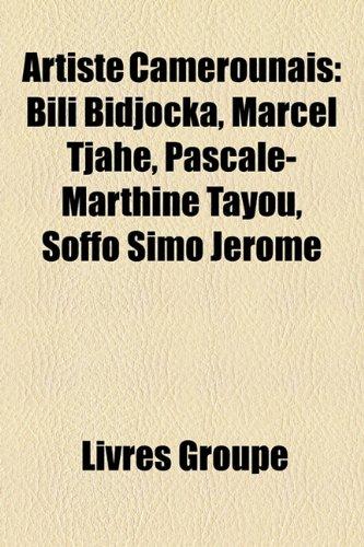 9781159536138: Artiste Camerounais: Bili Bidjocka, Marcel Tjahe, Pascale-Marthine Tayou, Soffo Simo Jerome