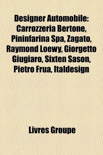 9781159538378: Designer Automobile: Carrozzeria Bertone, Pininfarina Spa, Zagato, Raymond Loewy, Giorgetto Giugiaro, Sixten Sason, Pietro Frua, Italdesign