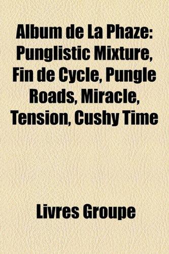 9781159539160: Album de La Phaze: Punglistic Mixture, Fin de Cycle, Pungle Roads, Miracle, Tension, Cushy Time