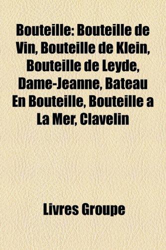 9781159539597: Bouteille: Bouteille de Vin, Bouteille de Klein, Bouteille de Leyde, Dame-Jeanne, Bateau En Bouteille, Bouteille à La Mer, Clavelin (French Edition)
