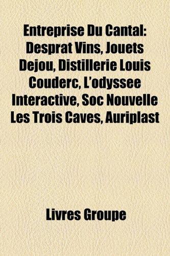 9781159540906: Entreprise Du Cantal: Desprat Vins, Jouets Dejou, Distillerie Louis Couderc, L'Odyssee Interactive, Soc Nouvelle Les Trois Caves, Auriplast
