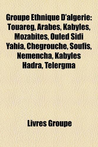 9781159542849: Groupe Ethnique D'Algerie: Touareg, Arabes, Kabyles, Mozabites, Ouled Sidi Yahia, Chegrouche, Soufis, Nemencha, Kabyles Hadra, Telergma