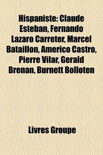 9781159543037: Hispaniste: Claude Esteban, Fernando Lazaro Carreter, Marcel Bataillon, Americo Castro, Pierre Vilar, Gerald Brenan, Burnett Bollo