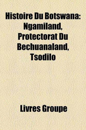 9781159543167: Histoire Du Botswana: Ngamiland, Protectorat Du Bechuanaland, Tsodilo
